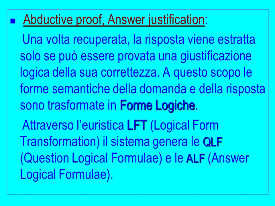 Abductive proof, Answer justification:Abductive proof, Answer justification Forme Logiche Una volta recuperata, la risposta viene estratta solo se può