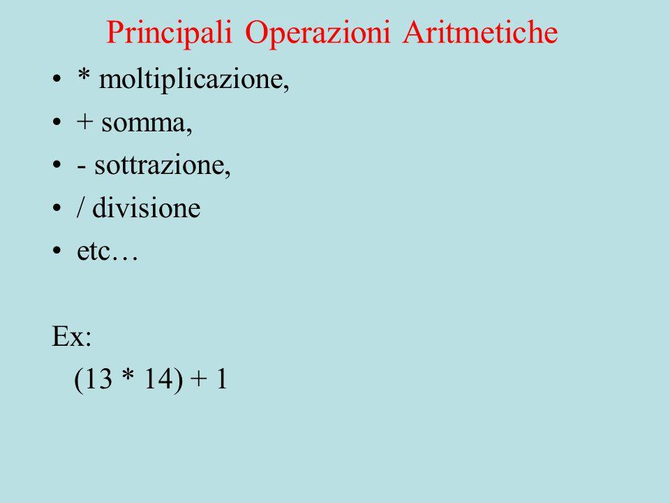 Principali Operazioni Aritmetiche * moltiplicazione, + somma, - sottrazione, / divisione etc… Ex: (13 * 14) + 1