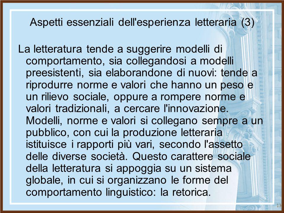 13 Aspetti essenziali dell'esperienza letteraria (3) La letteratura tende a suggerire modelli di comportamento, sia collegandosi a modelli preesistent