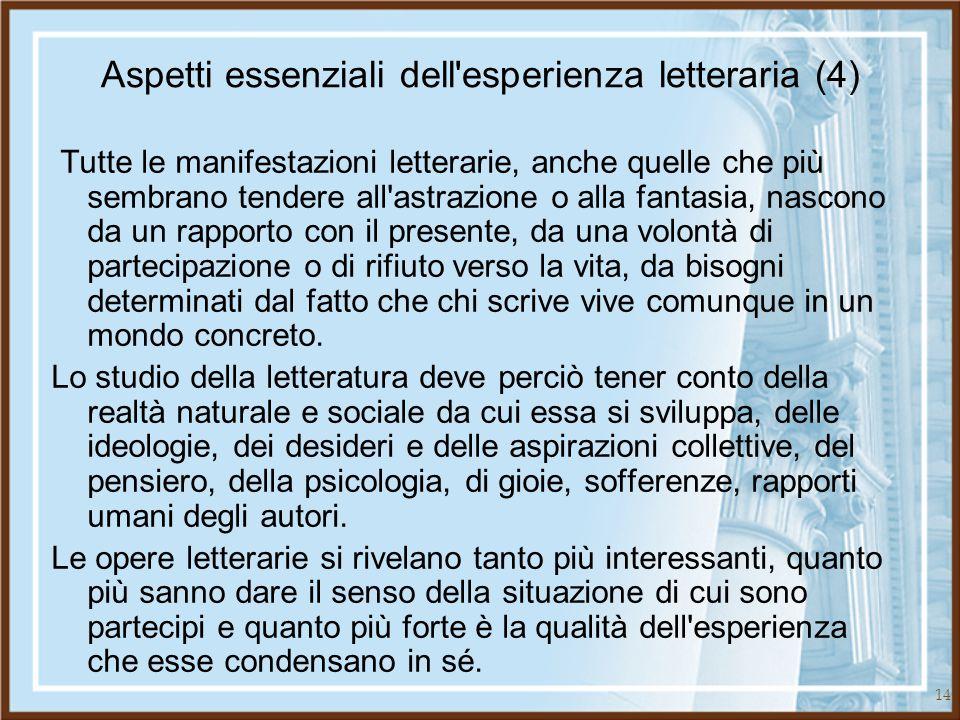 14 Aspetti essenziali dell'esperienza letteraria (4) Tutte le manifestazioni letterarie, anche quelle che più sembrano tendere all'astrazione o alla f