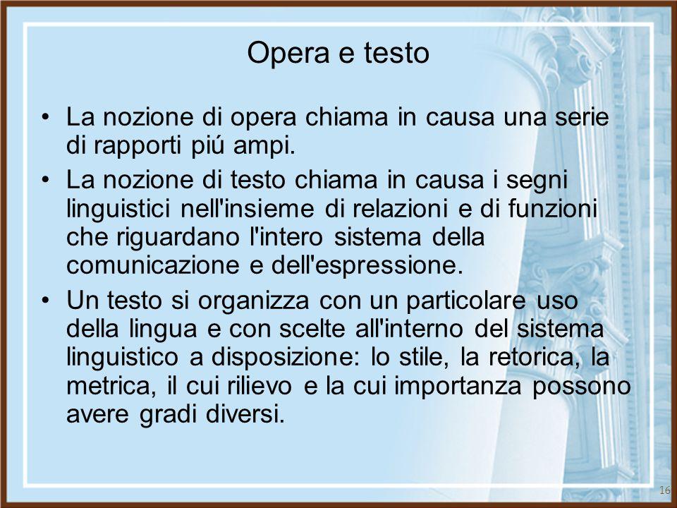 16 Opera e testo La nozione di opera chiama in causa una serie di rapporti piú ampi. La nozione di testo chiama in causa i segni linguistici nell'insi