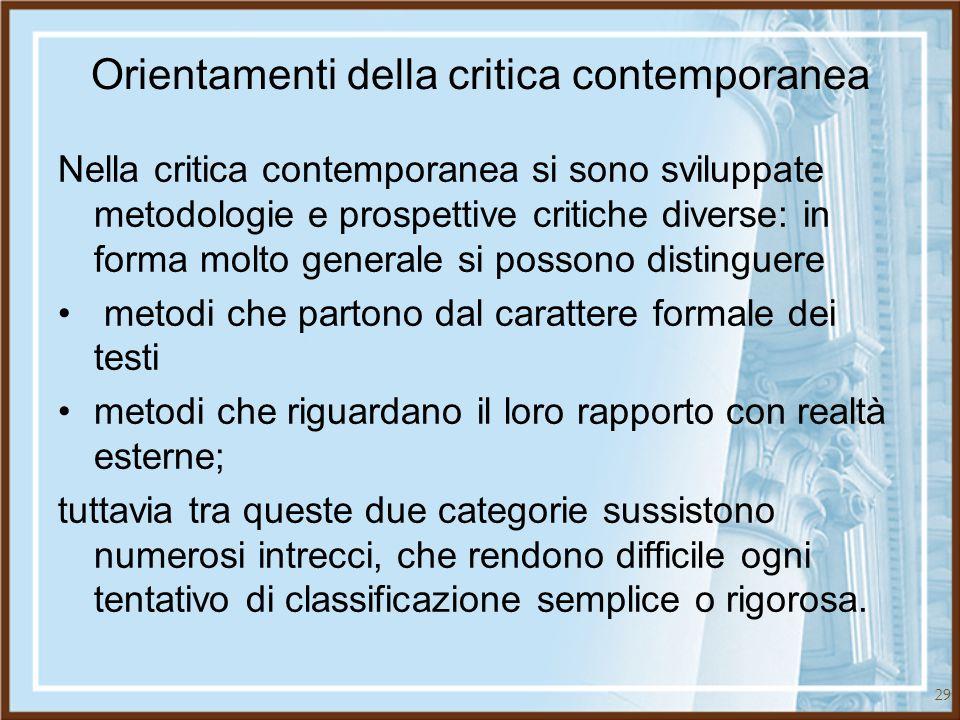 29 Orientamenti della critica contemporanea Nella critica contemporanea si sono sviluppate metodologie e prospettive critiche diverse: in forma molto