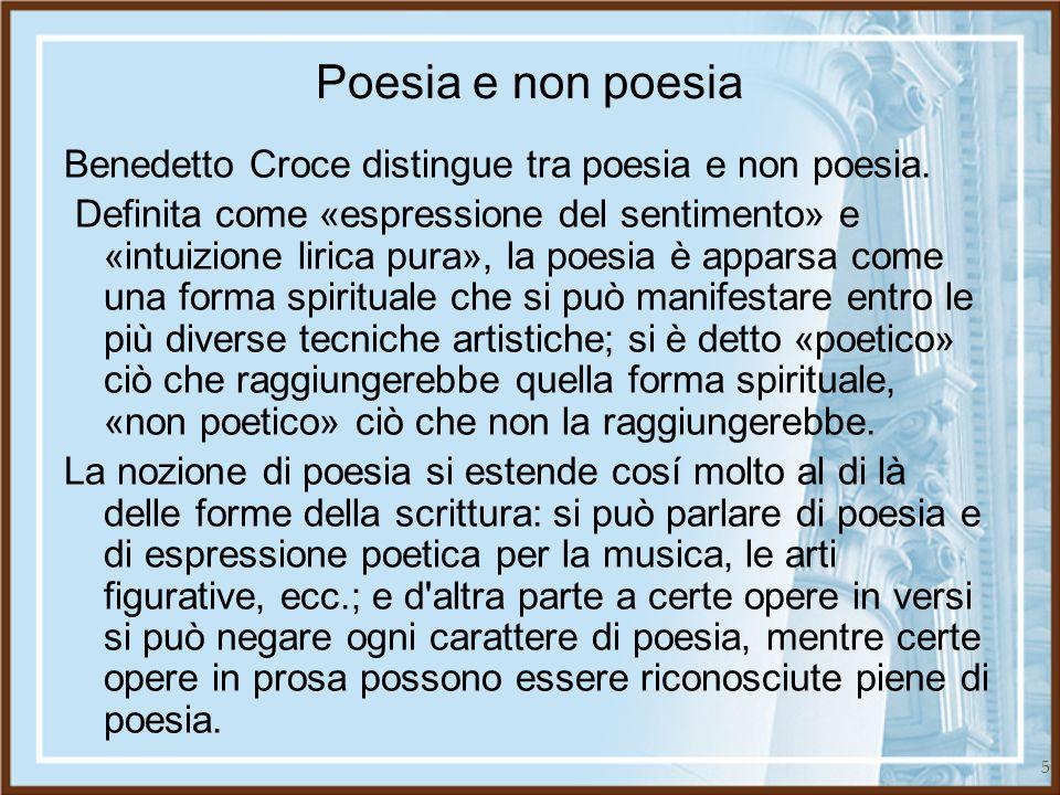 5 Poesia e non poesia Benedetto Croce distingue tra poesia e non poesia. Definita come «espressione del sentimento» e «intuizione lirica pura», la poe