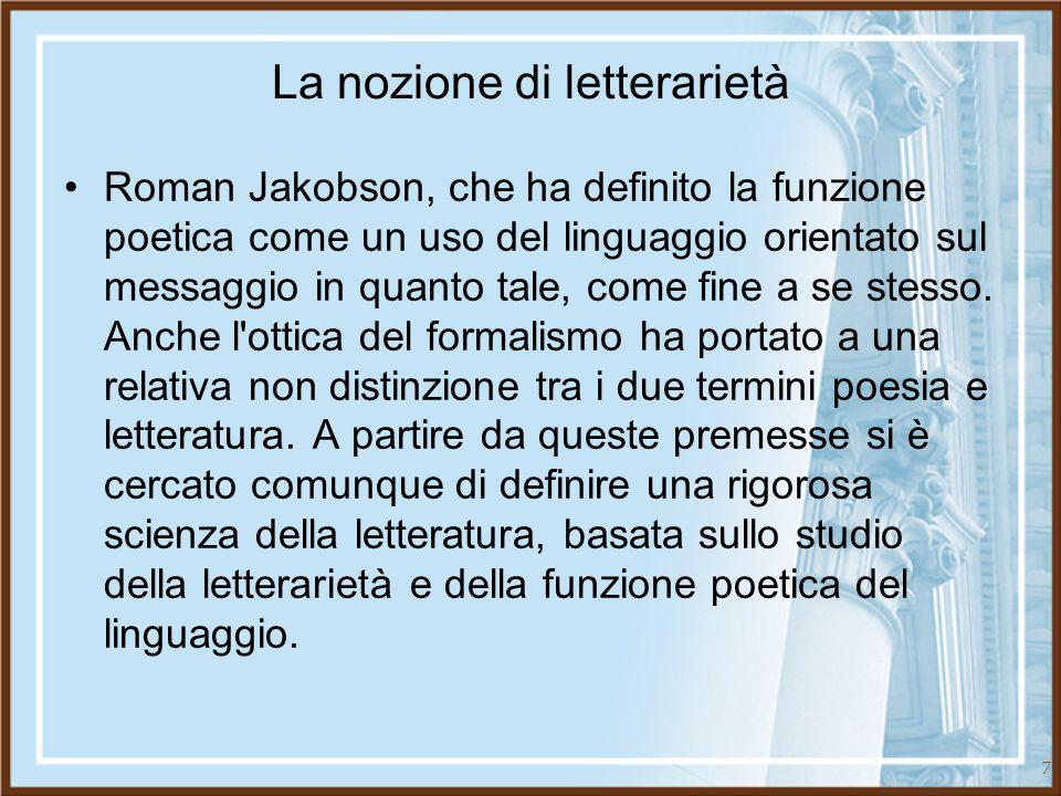 7 La nozione di letterarietà Roman Jakobson, che ha definito la funzione poetica come un uso del linguaggio orientato sul messaggio in quanto tale, co
