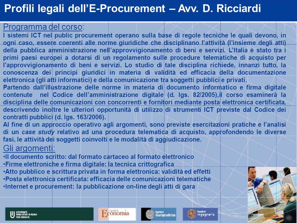 Profili legali dell'E-Procurement – Avv. D. Ricciardi Programma del corso: I sistemi ICT nel public procurement operano sulla base di regole tecniche