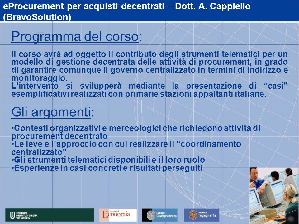 eProcurement per acquisti decentrati – Dott. A. Cappiello (BravoSolution) Programma del corso: Il corso avrà ad oggetto il contributo degli strumenti