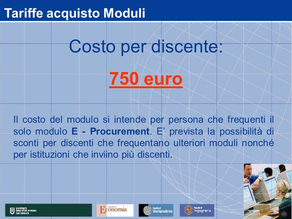 Tariffe acquisto Moduli Il costo del modulo si intende per persona che frequenti il solo modulo E - Procurement. E' prevista la possibilità di sconti