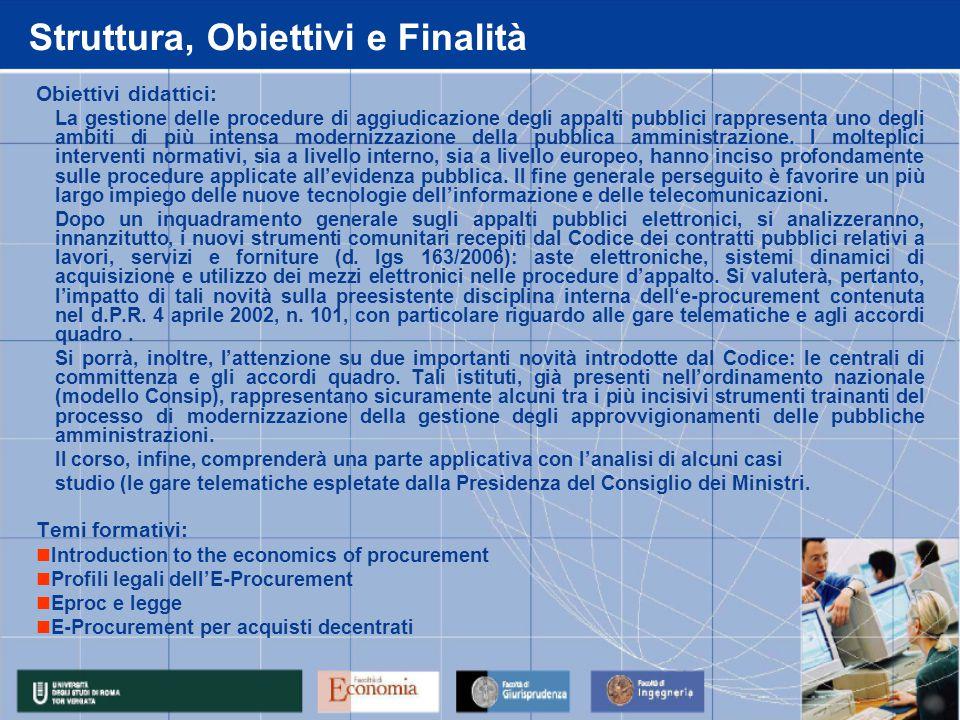 Struttura, Obiettivi e Finalità Obiettivi didattici: La gestione delle procedure di aggiudicazione degli appalti pubblici rappresenta uno degli ambiti