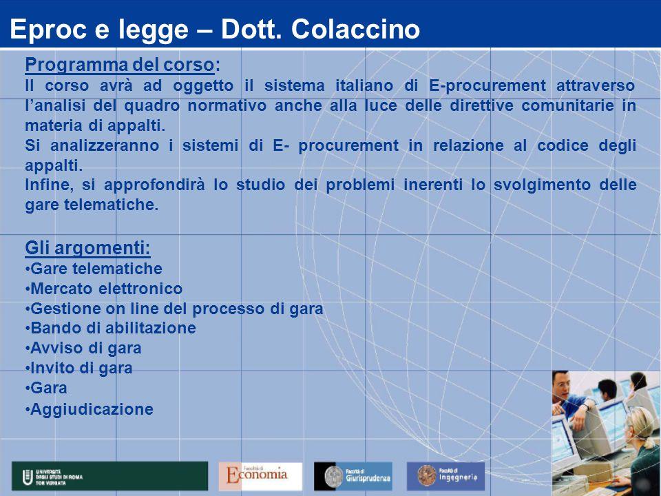 Eproc e legge – Dott. Colaccino Programma del corso: Il corso avrà ad oggetto il sistema italiano di E-procurement attraverso l'analisi del quadro nor