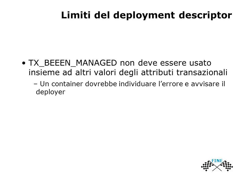 Limiti del deployment descriptor TX_BEEEN_MANAGED non deve essere usato insieme ad altri valori degli attributi transazionali – Un container dovrebbe individuare l'errore e avvisare il deployer FINE
