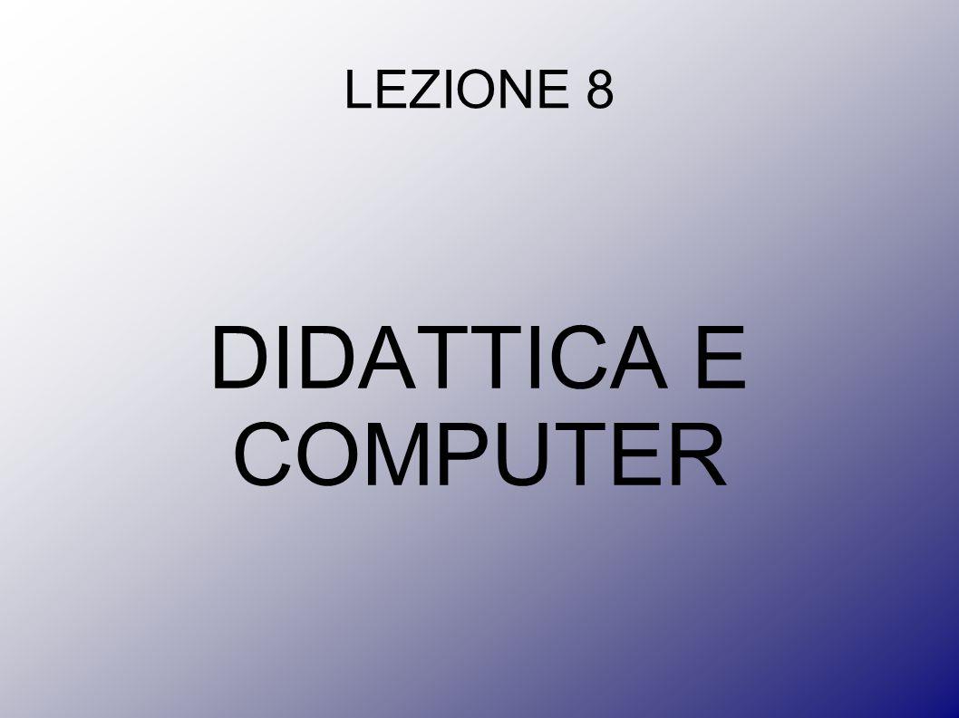 LEZIONE 8 DIDATTICA E COMPUTER