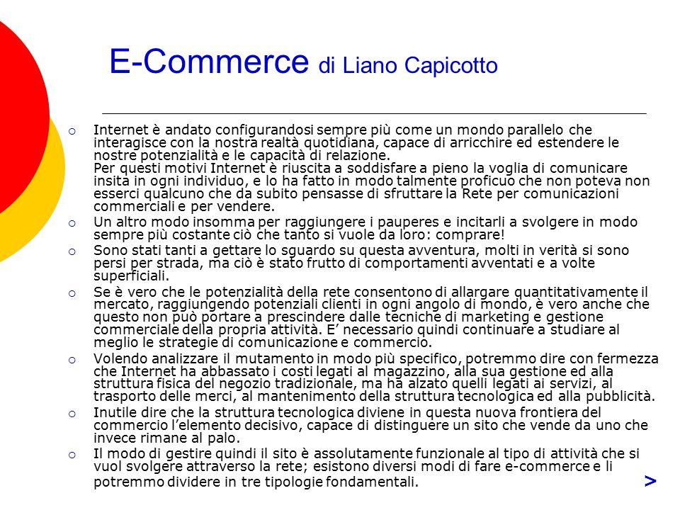 E-Commerce di Liano Capicotto  Internet è andato configurandosi sempre più come un mondo parallelo che interagisce con la nostra realtà quotidiana, c