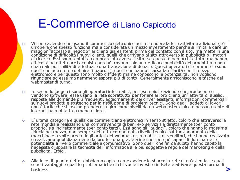 E-Commerce di Liano Capicotto  Vi sono aziende che usano il commercio elettronico per estendere la loro attività tradizionale; è un'opera che spesso