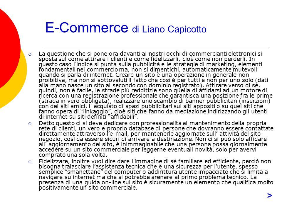 E-Commerce di Liano Capicotto  La questione che si pone ora davanti ai nostri occhi di commercianti elettronici si sposta sul come attirare i clienti