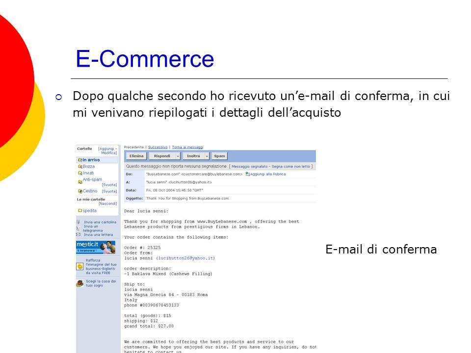 E-Commerce  Dopo qualche secondo ho ricevuto un'e-mail di conferma, in cui mi venivano riepilogati i dettagli dell'acquisto E-mail di conferma
