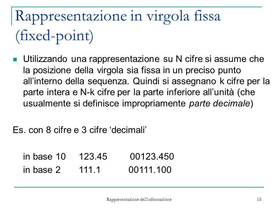 Rappresentazione dell'informazione 18 Rappresentazione in virgola fissa (fixed-point) Utilizzando una rappresentazione su N cifre si assume che la pos