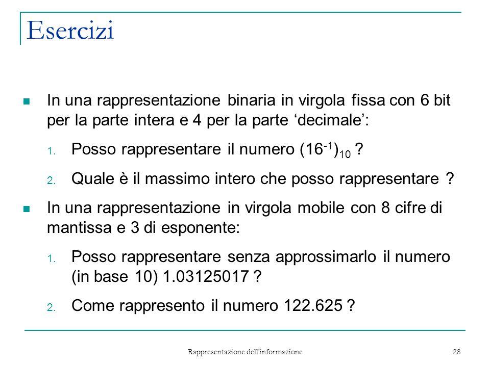 Rappresentazione dell'informazione 28 Esercizi In una rappresentazione binaria in virgola fissa con 6 bit per la parte intera e 4 per la parte 'decima