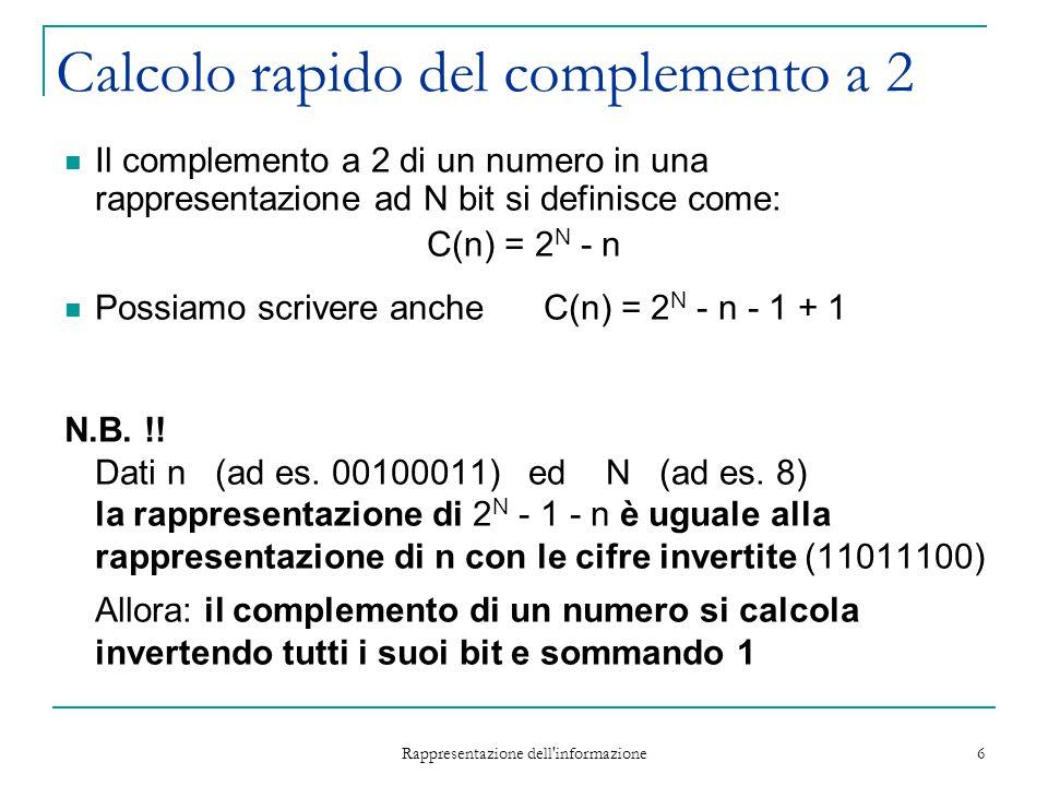 Rappresentazione dell'informazione 6 Calcolo rapido del complemento a 2 Il complemento a 2 di un numero in una rappresentazione ad N bit si definisce