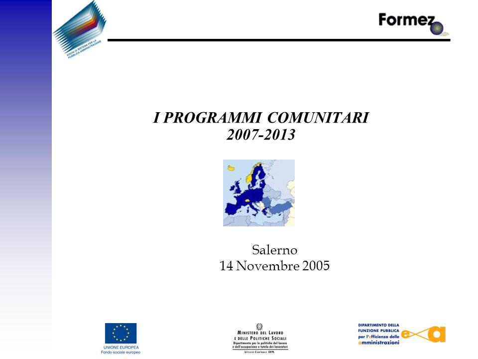 I PROGRAMMI COMUNITARI 2007-2013 Salerno 14 Novembre 2005