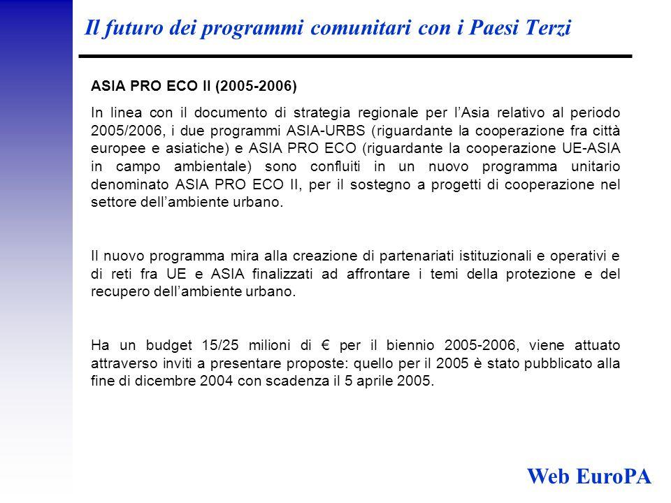 Il futuro dei programmi comunitari con i Paesi Terzi ASIA PRO ECO II (2005-2006) In linea con il documento di strategia regionale per l'Asia relativo al periodo 2005/2006, i due programmi ASIA-URBS (riguardante la cooperazione fra città europee e asiatiche) e ASIA PRO ECO (riguardante la cooperazione UE-ASIA in campo ambientale) sono confluiti in un nuovo programma unitario denominato ASIA PRO ECO II, per il sostegno a progetti di cooperazione nel settore dell'ambiente urbano.