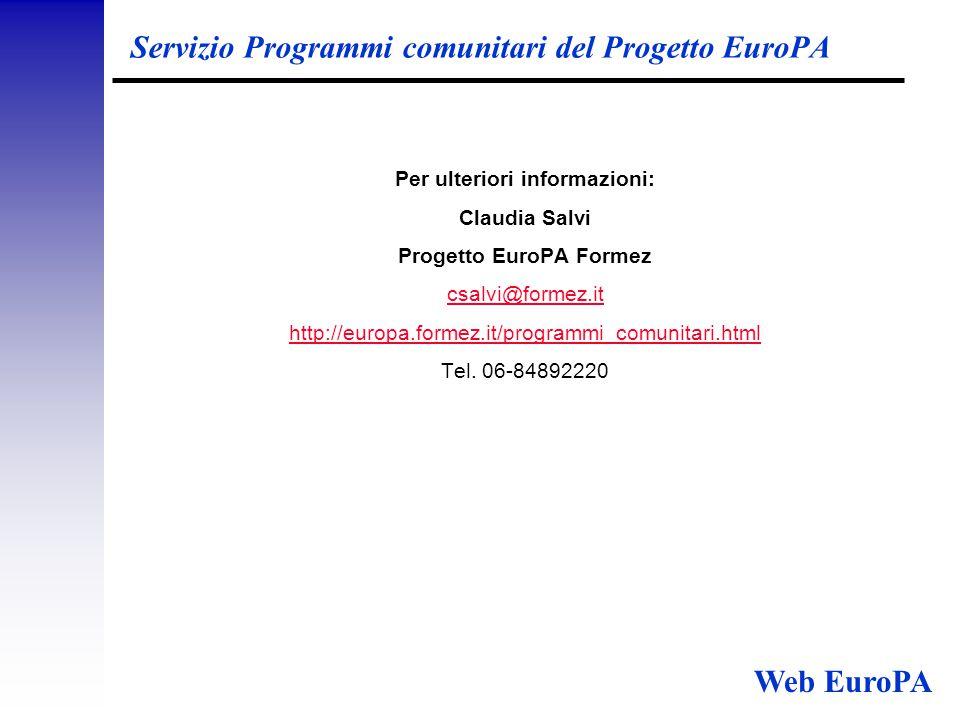 Servizio Programmi comunitari del Progetto EuroPA Per ulteriori informazioni: Claudia Salvi Progetto EuroPA Formez csalvi@formez.it http://europa.formez.it/programmi_comunitari.html Tel.