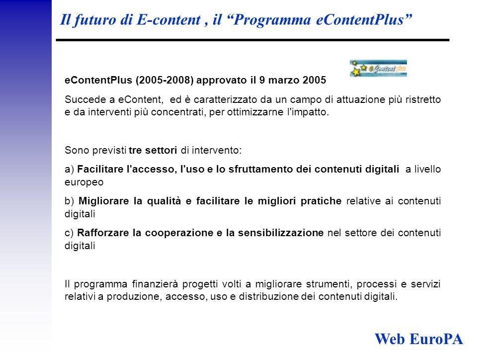 Il futuro di E-content, il Programma eContentPlus eContentPlus (2005-2008) approvato il 9 marzo 2005 Succede a eContent, ed è caratterizzato da un campo di attuazione più ristretto e da interventi più concentrati, per ottimizzarne l impatto.