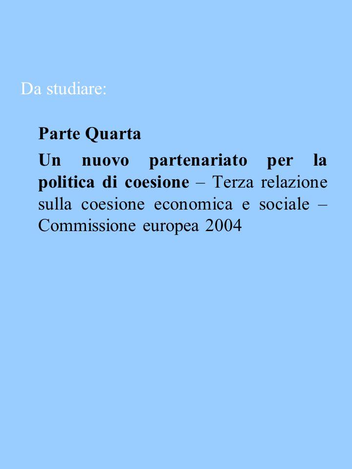 Da studiare: Parte Quarta Un nuovo partenariato per la politica di coesione – Terza relazione sulla coesione economica e sociale – Commissione europea 2004