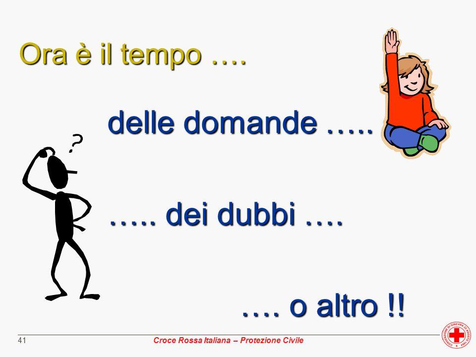 ________________________________________________________________________________________________ Croce Rossa Italiana – Protezione Civile 41 Ora è il tempo ….