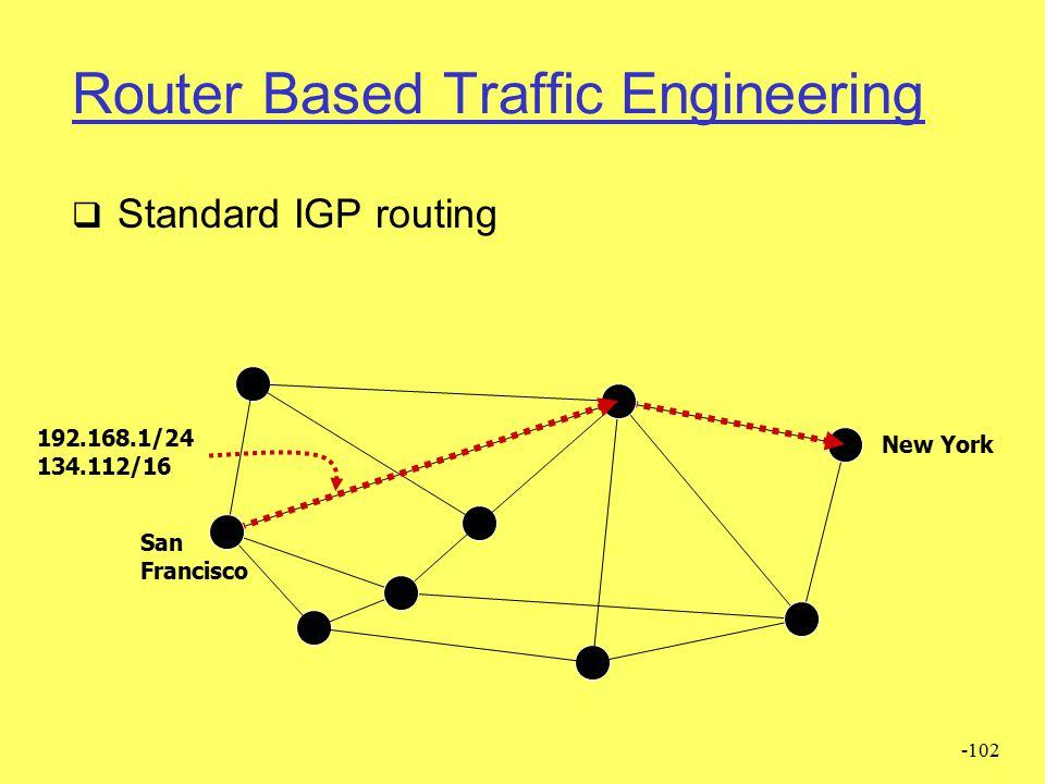-101 Vantaggi di MPLS  Concepito inizialmente per rendere I router più veloci Analisi di label più veloce che il match su routing classico  Non c'è