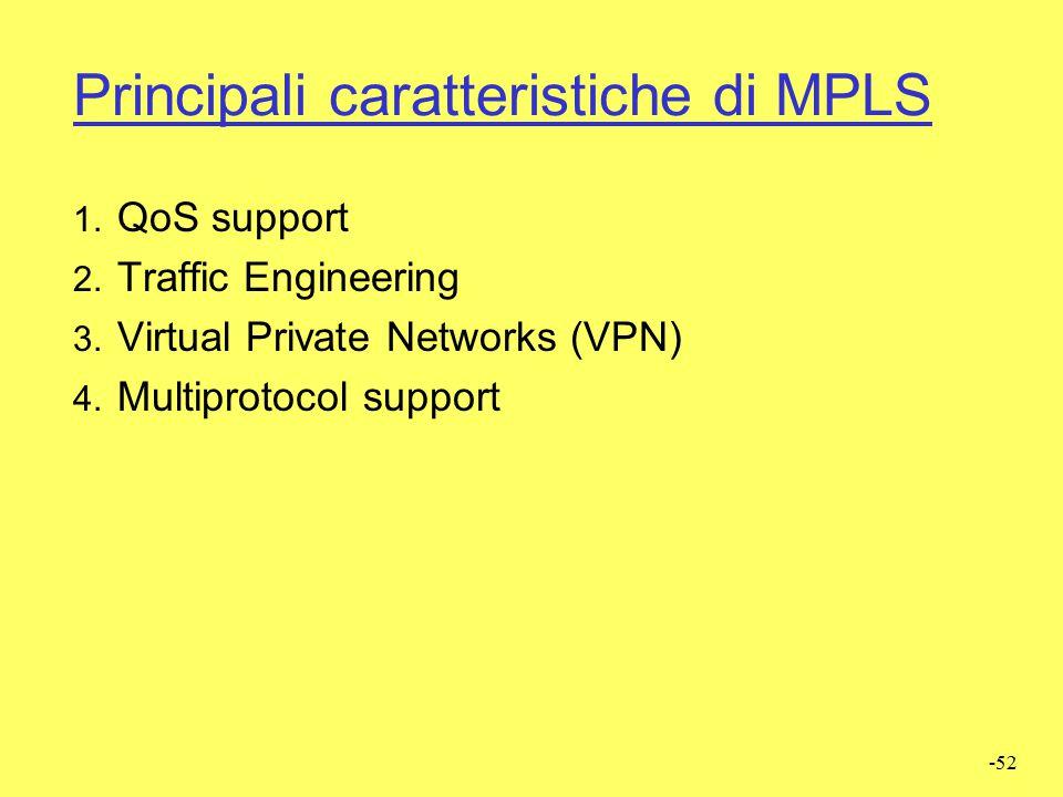 -51 MPLS-Obiettivi  Migliorare le prestazioni, l'affidabilità e la scalabilità del routing IP  Definire un meccanismo unico di trasporto adatto ad u