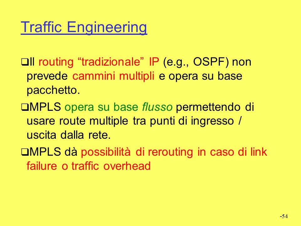 -53 QoS support  DiffServ e IntServ hanno entrambi controindicazioni  I network provider hanno necessità di  Garantire specifici quantitativi di ba