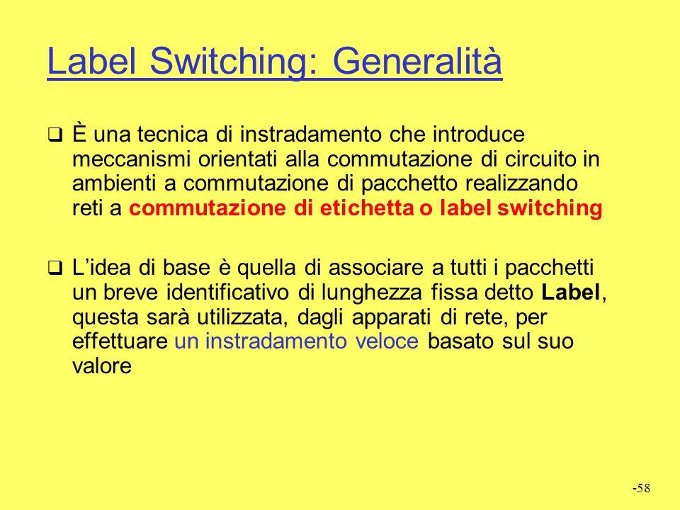 """-57 Routing classico e Label Switching  Routing Classico  E' tipico dei """"tradizionali"""" Router IP  Ambiente non orientato alla connessione (connecti"""