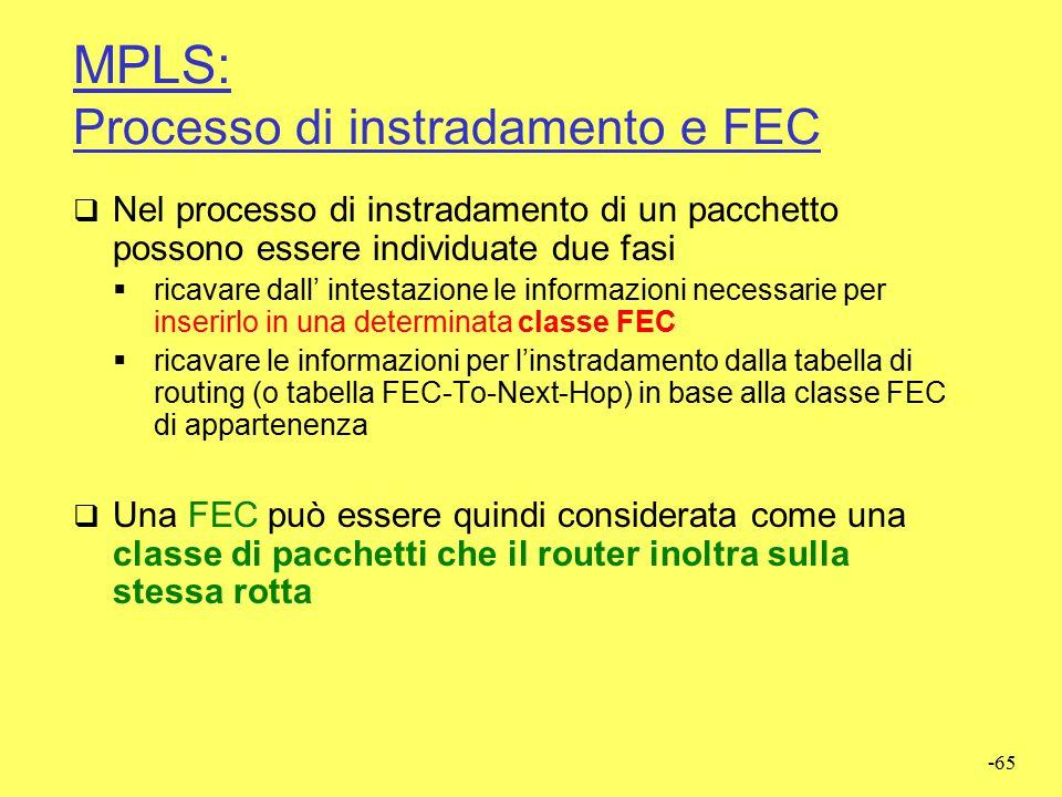 -64 Label Switching  Forwarding Equivalent Class (FEC)  aggregato di pacchetti che deve avere lo stesso trattamento in rete (es. stessa destinazione