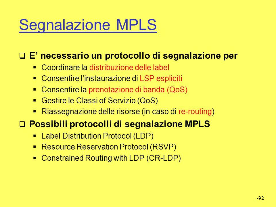 -91 Instradamento MPLS  Instradamento hop-by-hop (hop-by-hop routing)  Un LSR sceglie il next hop dell'LSP indipendentemente dagli altri LSP  Appro