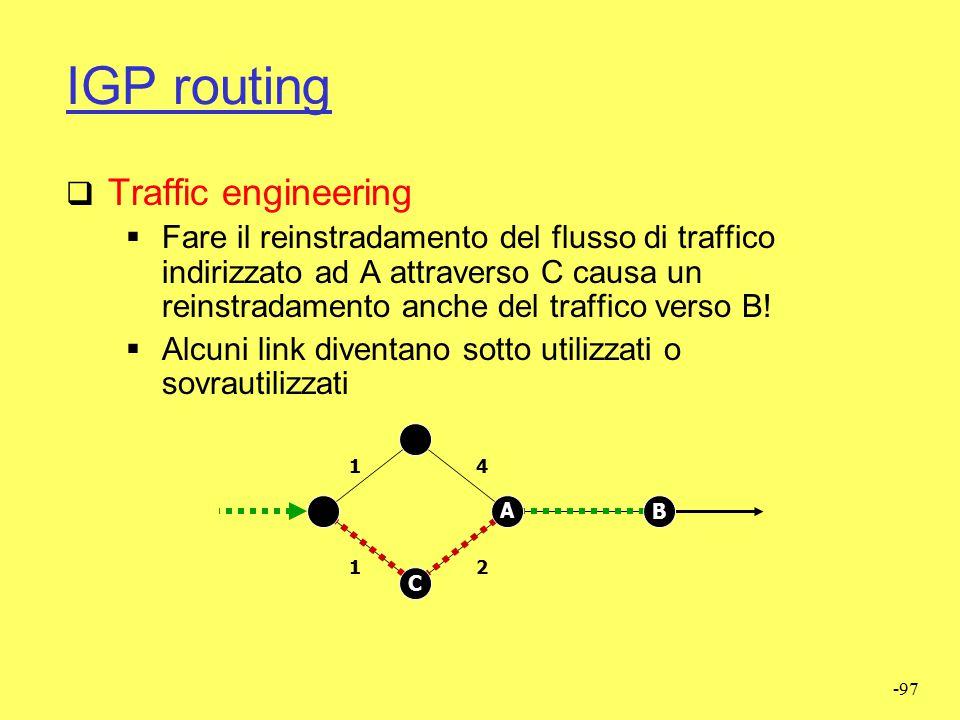 -96 IGP routing  Il traffico inviato ad A o B segue il cammino più breve (o con metrica inferiore) 11 12 A B C