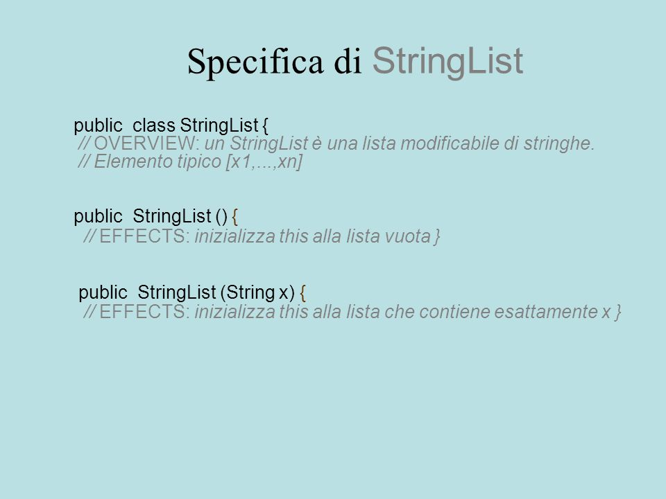 Specifica di StringList public class StringList { // OVERVIEW: un StringList è una lista modificabile di stringhe.