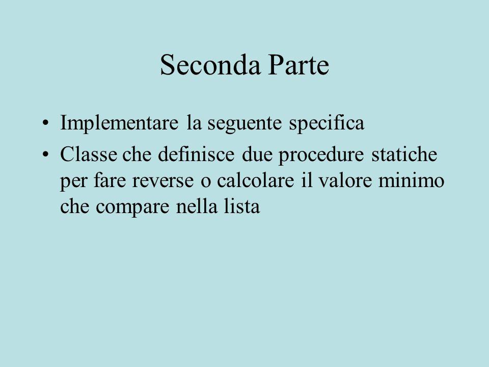 Seconda Parte Implementare la seguente specifica Classe che definisce due procedure statiche per fare reverse o calcolare il valore minimo che compare nella lista