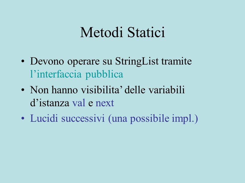 Metodi Statici Devono operare su StringList tramite l'interfaccia pubblica Non hanno visibilita' delle variabili d'istanza val e next Lucidi successivi (una possibile impl.)
