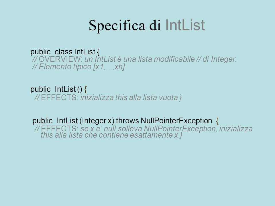 Specifica di IntList public class IntList { // OVERVIEW: un IntList è una lista modificabile // di Integer.