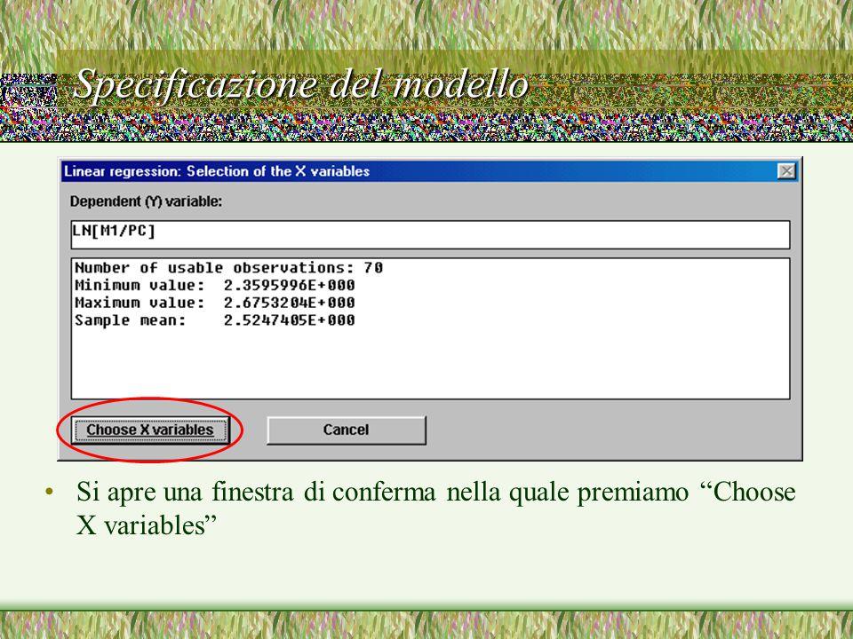 Specificazione del modello Si apre una finestra di conferma nella quale premiamo Choose X variables