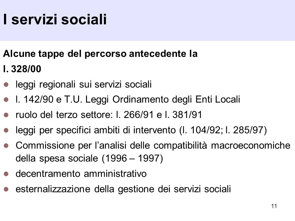 11 I servizi sociali Alcune tappe del percorso antecedente la l. 328/00 leggi regionali sui servizi sociali l. 142/90 e T.U. Leggi Ordinamento degli E