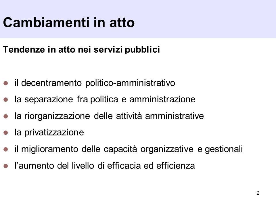 2 Cambiamenti in atto Tendenze in atto nei servizi pubblici il decentramento politico-amministrativo la separazione fra politica e amministrazione la