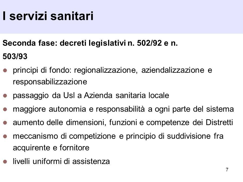 7 I servizi sanitari Seconda fase: decreti legislativi n. 502/92 e n. 503/93 principi di fondo: regionalizzazione, aziendalizzazione e responsabilizza