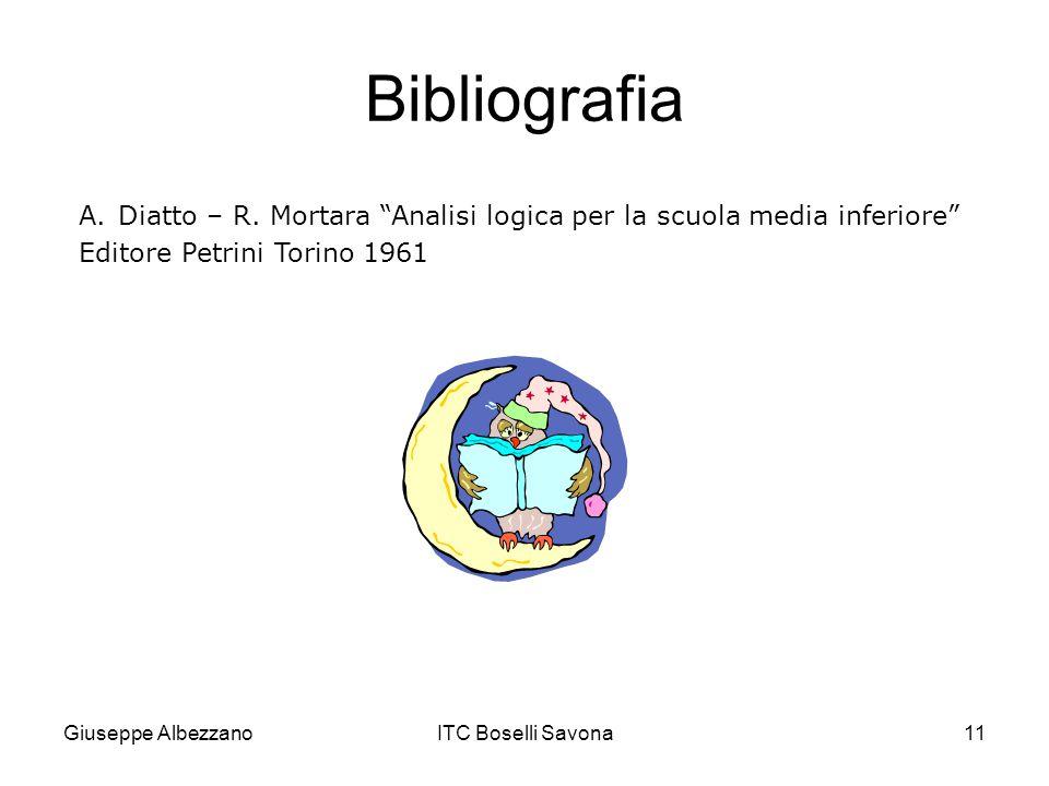 """Giuseppe AlbezzanoITC Boselli Savona11 Bibliografia A.Diatto – R. Mortara """"Analisi logica per la scuola media inferiore"""" Editore Petrini Torino 1961"""