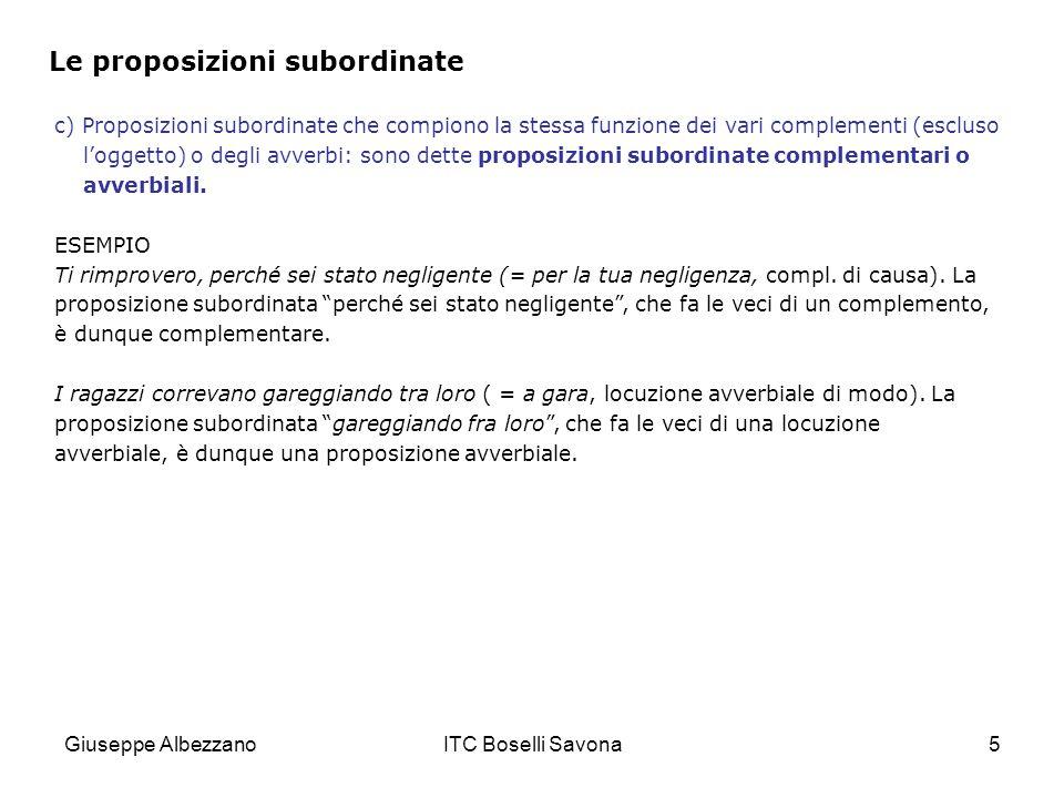 Giuseppe AlbezzanoITC Boselli Savona5 Le proposizioni subordinate c) Proposizioni subordinate che compiono la stessa funzione dei vari complementi (es