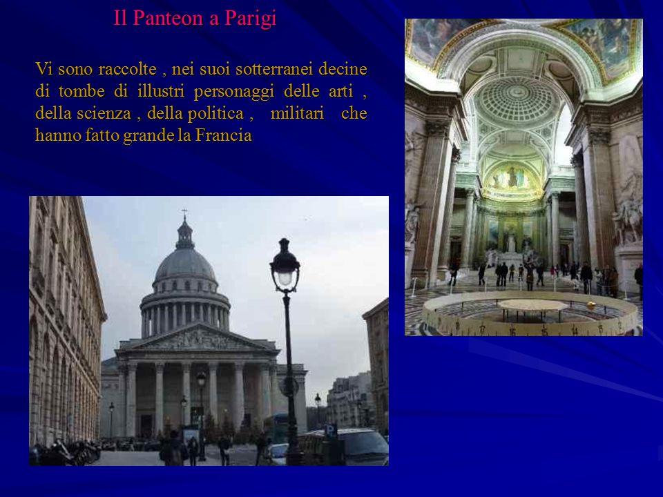 Il Panteon a Parigi Il Panteon a Parigi Vi sono raccolte, nei suoi sotterranei decine di tombe di illustri personaggi delle arti, della scienza, della