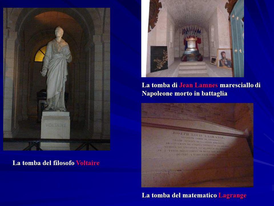 La tomba del filosofo Voltaire La tomba del matematico Lagrange La tomba di Jean Lamnes maresciallo di Napoleone morto in battaglia