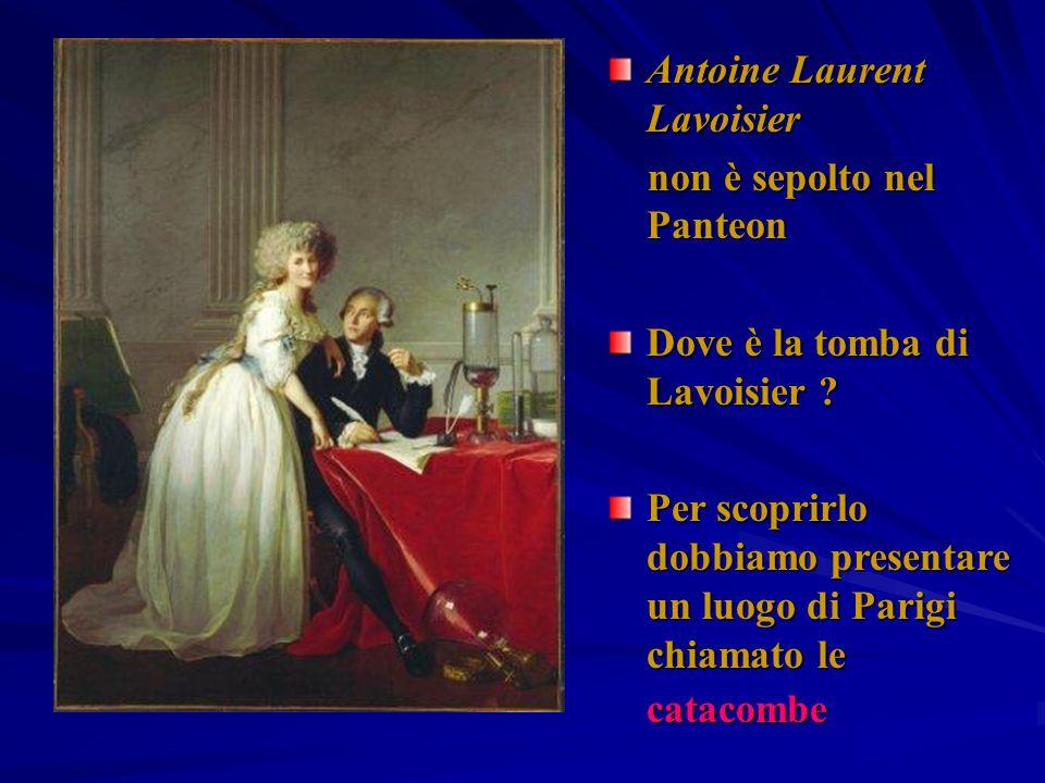 Antoine Laurent Lavoisier non è sepolto nel Panteon non è sepolto nel Panteon Dove è la tomba di Lavoisier ? Per scoprirlo dobbiamo presentare un luog
