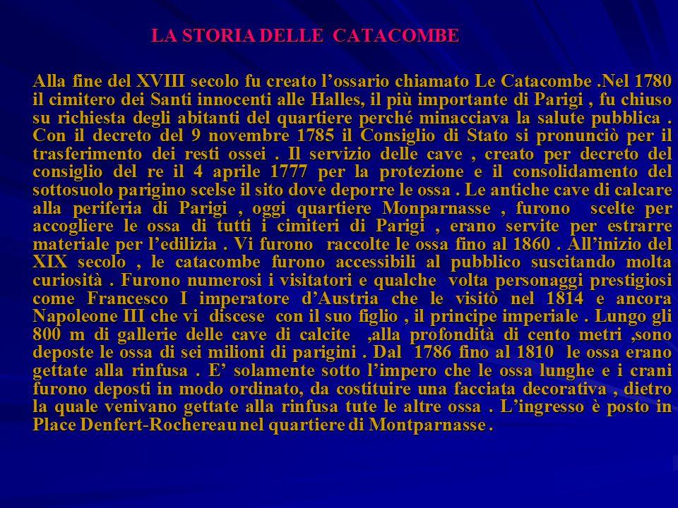 LA STORIA DELLE CATACOMBE LA STORIA DELLE CATACOMBE Alla fine del XVIII secolo fu creato l'ossario chiamato Le Catacombe.Nel 1780 il cimitero dei Sant