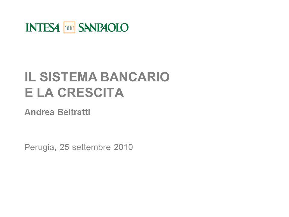 IL SISTEMA BANCARIO E LA CRESCITA Andrea Beltratti Perugia, 25 settembre 2010